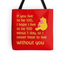 If you live to be 100, I hope I live to be 100 minus 1 day, so I never have to live without you. - Winnie the pooh - Disney Tote Bag