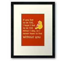 If you live to be 100, I hope I live to be 100 minus 1 day, so I never have to live without you. - Winnie the pooh - Disney Framed Print