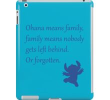 Ohana means family, family means nobody gets left behind. Or forgotten. - Stitch iPad Case/Skin