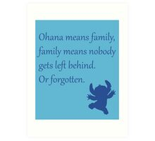 Ohana means family, family means nobody gets left behind. Or forgotten. - Stitch Art Print