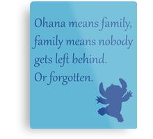Ohana means family, family means nobody gets left behind. Or forgotten. - Stitch Metal Print