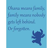 Ohana means family, family means nobody gets left behind. Or forgotten. - Stitch Photographic Print