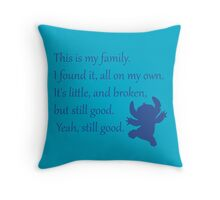 This is my family. I found it, all on my own. It's little, and broken, but still good. Yeah, still good. - Stitch Throw Pillow