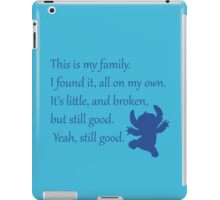 This is my family. I found it, all on my own. It's little, and broken, but still good. Yeah, still good. - Stitch iPad Case/Skin