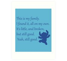 This is my family. I found it, all on my own. It's little, and broken, but still good. Yeah, still good. - Stitch Art Print