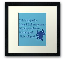 This is my family. I found it, all on my own. It's little, and broken, but still good. Yeah, still good. - Stitch Framed Print