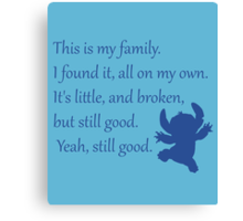 This is my family. I found it, all on my own. It's little, and broken, but still good. Yeah, still good. - Stitch Canvas Print