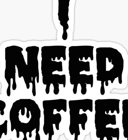 i need coffee Sticker