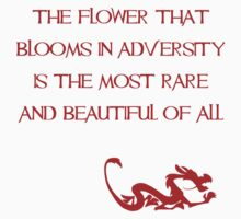 The flower that blooms in adversity is the most rare and beautiful of all - Mulan - Walt Disney Kids Clothes