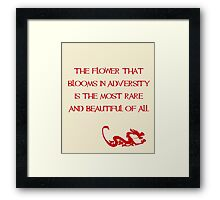 The flower that blooms in adversity is the most rare and beautiful of all - Mulan - Walt Disney Framed Print