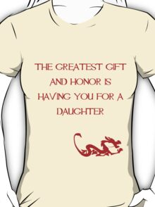 The greatest gift and honor is having you for a daughter - Mulan - Walt Disney T-Shirt