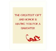 The greatest gift and honor is having you for a daughter - Mulan - Walt Disney Art Print