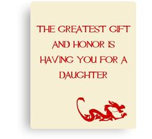 The greatest gift and honor is having you for a daughter - Mulan - Walt Disney Canvas Print