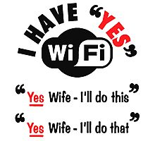 Yes Wi-Fi - Yes Wife I'll do this, Yes Wife I'll do that Photographic Print