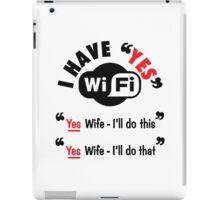 Yes Wi-Fi - Yes Wife I'll do this, Yes Wife I'll do that iPad Case/Skin