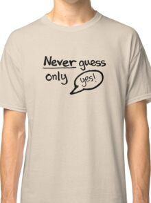 Never Guess - Only Yes! (Black) Classic T-Shirt
