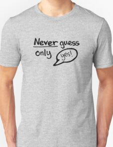 Never Guess - Only Yes! (Black) T-Shirt
