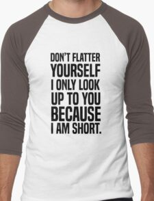 Don't flatter yourself I only look up to you because I am short Men's Baseball ¾ T-Shirt