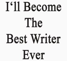 I'll Become The Best Writer Ever  by supernova23