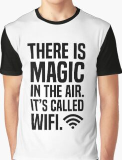There is magic in the air its called wifi Graphic T-Shirt