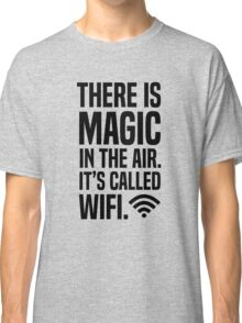 There is magic in the air its called wifi Classic T-Shirt