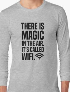 There is magic in the air its called wifi Long Sleeve T-Shirt