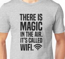 There is magic in the air its called wifi Unisex T-Shirt