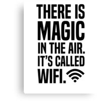 There is magic in the air its called wifi Canvas Print
