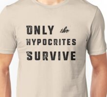 Only the Hypocrites Survive Unisex T-Shirt