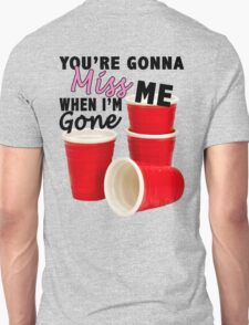 Youre Gonna Miss Me When Im Gone T-Shirt