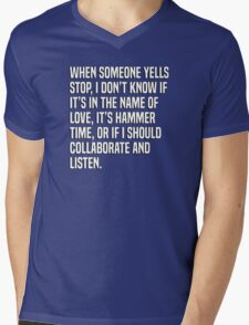 When someone yells stop, I don't know if it's in the name of love, it's hammer time, or if I should collaborate and listen. Mens V-Neck T-Shirt