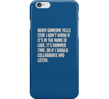 When someone yells stop, I don't know if it's in the name of love, it's hammer time, or if I should collaborate and listen. iPhone Case/Skin