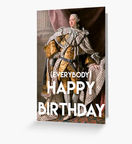 Happy Birthday From King George iii and his court Greeting Card