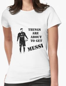 Messi - Things are about to get Messi Womens Fitted T-Shirt