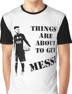 Messi - Things are about to get Messi Graphic T-Shirt