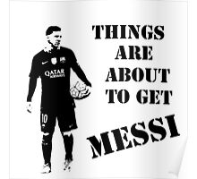 Messi - Things are about to get Messi Poster
