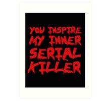 You inspire my inner serial killer Art Print