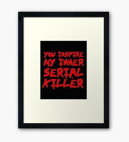 You inspire my inner serial killer Framed Print
