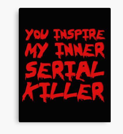 You inspire my inner serial killer Canvas Print