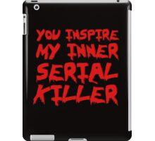 You inspire my inner serial killer iPad Case/Skin