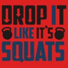 Drop It Like It's Squats! by Stacey Roman