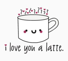 I Love You A Latte by Stacey Roman