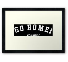 GO HOME! at sunrise Framed Print