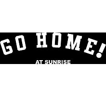 GO HOME! at sunrise Photographic Print