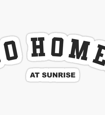 GO HOME! at sunrise Sticker
