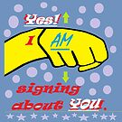Yes, I AM Signing about YOU! by EloiseArt