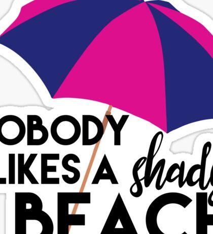 Nobody Likes A Shady Beach Sticker