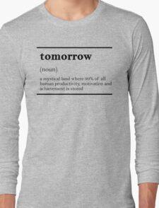 TOMORROW-MOTIVATIONNAL Long Sleeve T-Shirt