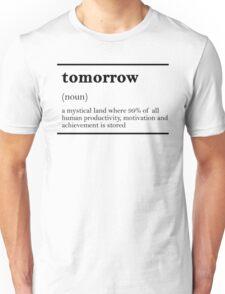 TOMORROW-MOTIVATIONNAL Unisex T-Shirt