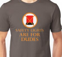 Safety Lights Are For Dudes Unisex T-Shirt